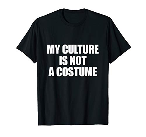 My Culture Is Not A Costume -