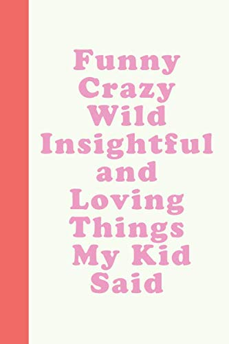 Funny Crazy Wild Insightful and Loving Things My Kid Said: Cute Notebook for Memory Keeping with Modern Cover Design in Coral and Pink