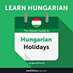 Learn Hungarian: The Master Guide to Hungarian Holidays for Beginners | Innovative Language Learning LLC