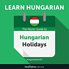 Learn Hungarian: The Master Guide to Hungarian Holidays for Beginners Audiobook by Innovative Language Learning LLC Narrated by HungarianPod101.com