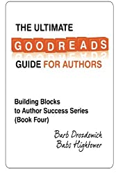 The Ultimate Goodreads Guide for Authors (Building Block to Author Success) (Volume 4)