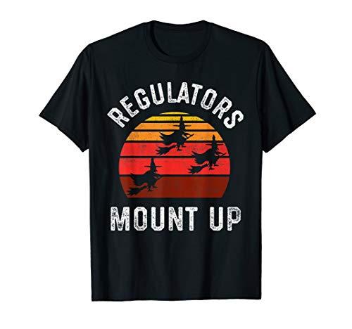 Regulators Mount Up, Funny Halloween Witch T-Shirt