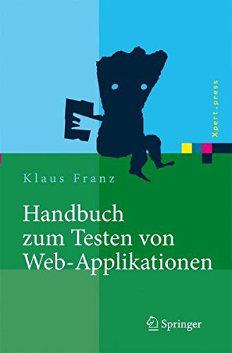 Handbuch zum Testen von Web-Applikationen: Testverfahren, Werkzeuge, Praxistipps (Xpert.press) Gebundenes Buch – 15. März 2007 Klaus Franz Springer 3540245391 COMPUTERS / Data Processing