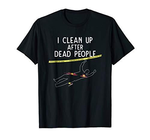 Crime Scene Cleaner T Shirt - I Clean Up After Dead People -