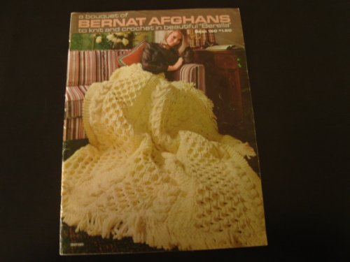 (A Bouquet of Bernat Afghans to Knit and Crochet in Beautiful Berella - book 160)