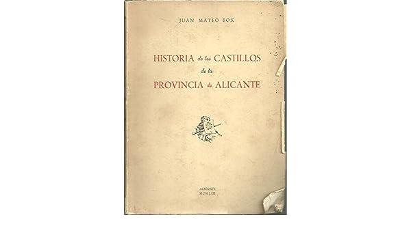 HISTORIA DE LOS CASTILLOS DE LA PROVINCIA DE ALICANTE.: Amazon.es: Juan. MATEO BOX: Libros