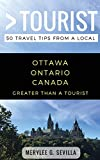 Greater Than a Tourist- Ottawa Ontario Canada: 50 Travel Tips from a Local