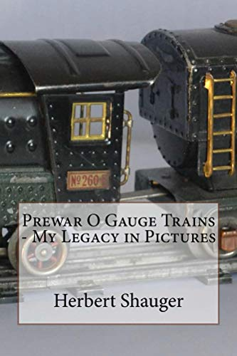Prewar O Gauge Trains - My Legacy in Pictures (English Edition)