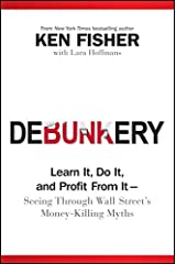 Debunkery: Learn It, Do It, and Profit from It -- Seeing Through Wall Street's Money-Killing Myths Kindle Edition