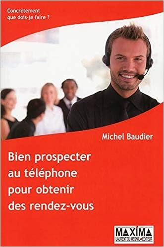 Bien prospecter au téléphone pour obtenir des rendez-vous - nouvelle édition