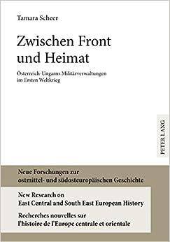 Zwischen Front Und Heimat: Oesterreich-Ungarns Militaerverwaltungen Im Ersten Weltkrieg (Neue Forschungen Zur Ostmittel- Und Suedosteuropaeischen Ges)