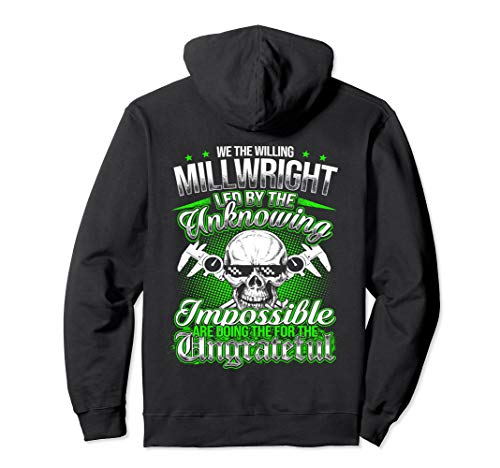 We The Willing Millwright Led By The Unknowing Hoodie Shirt (We The Willing Led By The Unknowing)