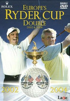 Europe's Ryder Cup Double 2002 and 2004