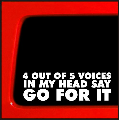 4 Out Of 5 Voices In My Head Say Go For It Sticker Decal
