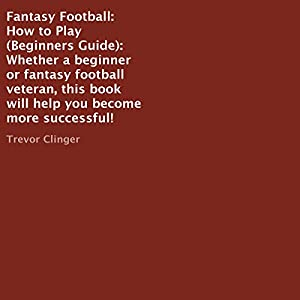 Fantasy Football: How to Play (Beginners Guide) Audiobook