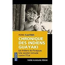 Chronique des Indiens Guayaki: Les Indiens du Paraguay. Une société nomade contre l'État.