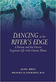 Book Dancing at the River's Edge: A Patient and Her Doctor Negotiate Life with Chronic Illness by Alida Brill (2010-03-24)
