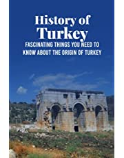 History of Turkey: Fascinating Things You Need To Know About The Origin of Turkey: Turkey History and Timeline Overview