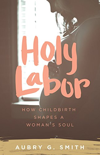 Download PDF Holy Labor - How Childbirth Shapes a Woman's Soul
