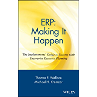 ERP: Making It Happen: The Implementers' Guide to Success with Enterprise Resource Planning (The Oliver Wight Companies Book 13)
