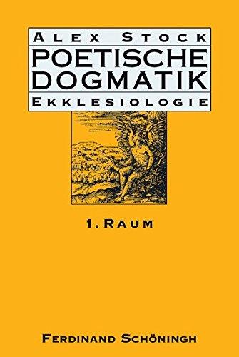 Poetische Dogmatik: Ekklesiologie. Band 1: Raum