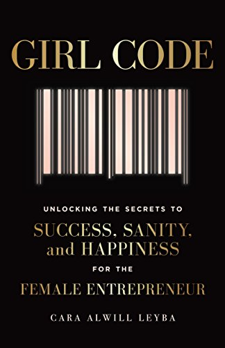 Pdf Business Girl Code: Unlocking the Secrets to Success, Sanity, and Happiness for the Female Entrepreneur