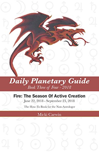 Daily Planetary Guide 2018 Series, Fire: The Season Of Active Creation (Book 3 of 4)