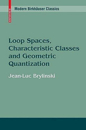 Loop Spaces, Characteristic Classes and Geometric Quantization (Modern Birkhäuser Classics)