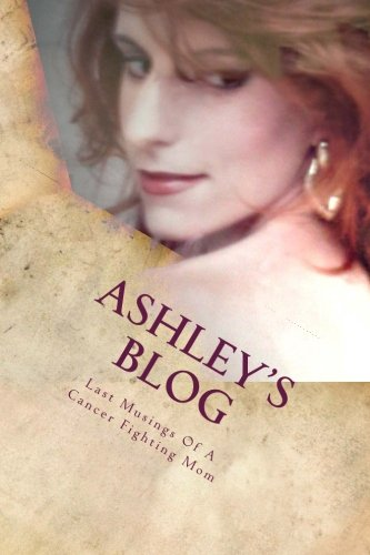 Ashley's Blog: Musings Of A Cancer Fighting Mom PDF
