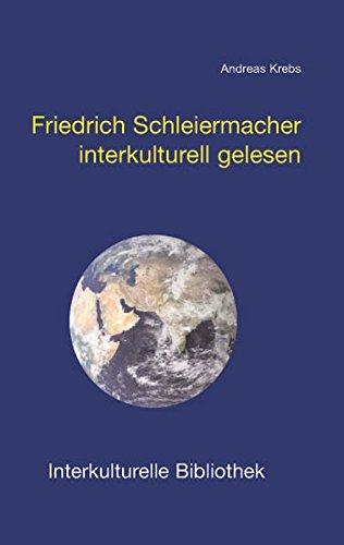Friedrich Schleiermacher interkulturell gelesen (Interkulturelle Bibliothek)