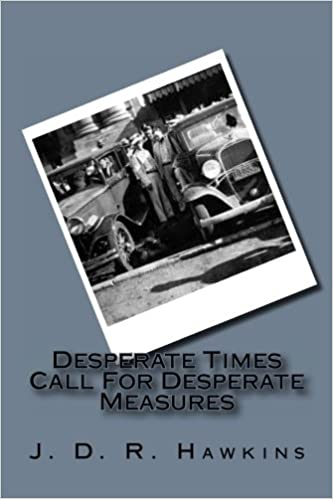 Desperate Times Call For Desperate Measures Hawkins J D R 9781490496849 Amazon Com Books Desperate times require desperate measures. desperate times call for desperate