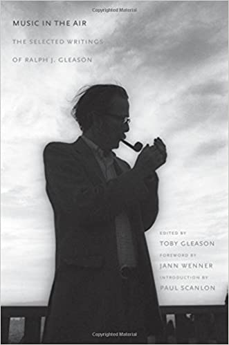 Music In The Air: The Selected Writings Of Ralph J. Gleason: Ralph J.  Gleason, Toby Gleason, Paul Scanlon, Jann Wenner: 9780300212167: Amazon.com:  Books