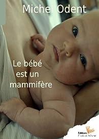 Le bébé est un mammifère par Michel Odent