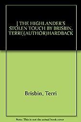 [ THE HIGHLANDER'S STOLEN TOUCH BY BRISBIN, TERRI](AUTHOR)HARDBACK