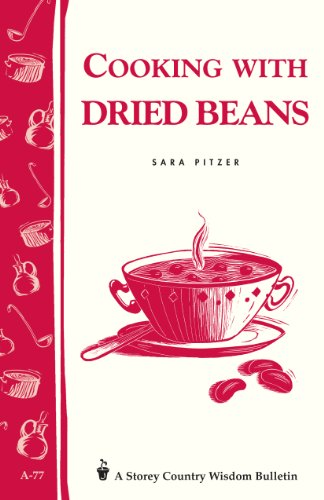 Cooking with Dried Beans: Storey Country Wisdom Bulletin A-77 ()