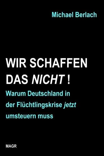 wir-schaffen-das-nicht-warum-deutschland-in-der-flchtlingskrise-jetzt-umsteuern-muss