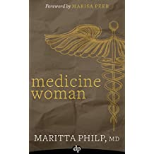 Medicine Woman: The Hard-Working Doctor's Guide to Creating a Life of Freedom and Choice