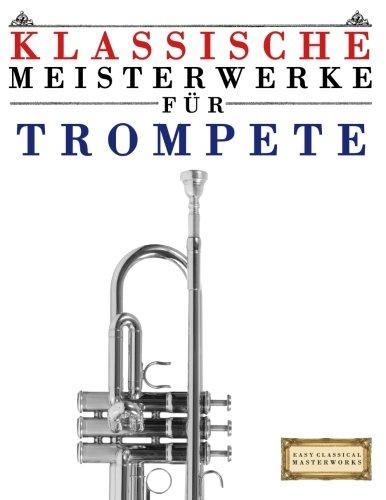 klassische-meisterwerke-fr-trompete-leichte-stcke-von-bach-beethoven-brahms-handel-haydn-mozart-schubert-tchaikovsky-vivaldi-und-wagner