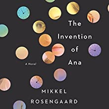 The Invention of Ana: A Novel Audiobook by Mikkel Rosengaard Narrated by Will Damron