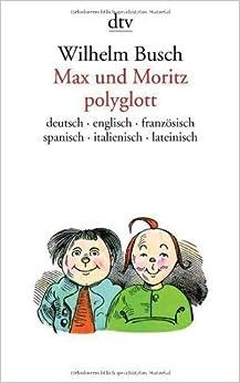 Max und Moritz Polyglott (Deutsch, English, Francais, Espanol, Italiano & Latin Edition) Multilingual edition by Wilhelm Busch (2003)