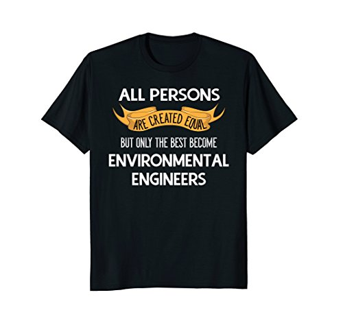 Only The Best Become Environmental Engineers T-Shirt