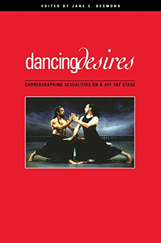Dancing Desires: Choreographing Sexualities On And Off The Stage (Studies in Dance History)