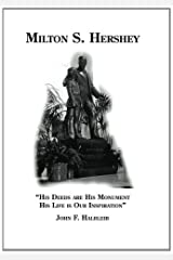 Milton S Hershey: His deeds are his monument, his life is our inspiration Paperback