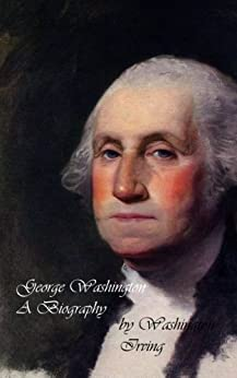 George Washington: A Biography by [Irving, Washington]