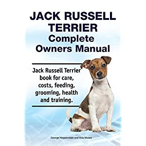 Jack Russell Terrier Complete Owners Manual. Jack Russell Terrier book for care, costs, feeding, grooming, health and training. 1