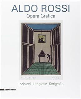 Aldo Rossi. Opera grafica. Incisioni, litografie, serigrafie. Ediz. illustrata (Design & Designers)