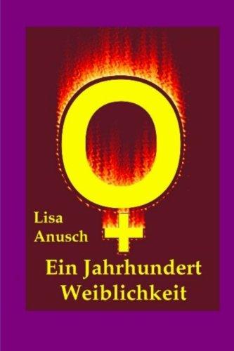 Ein Jahrhundert Weiblichkeit: Frauen im 20. Jahrhundert (German Edition)