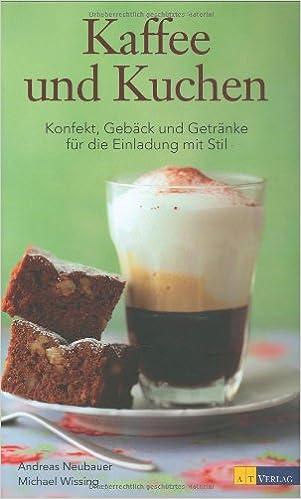 Kaffee Und Kuchen Konfekt Geback Und Getranke Fur Die Einladung Am