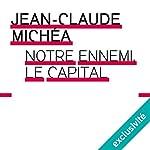 Notre ennemi le capital | Jean-Claude Michéa