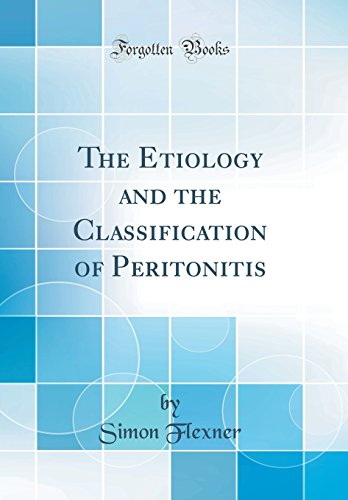 The Etiology and the Classification of Peritonitis (Classic Reprint)
